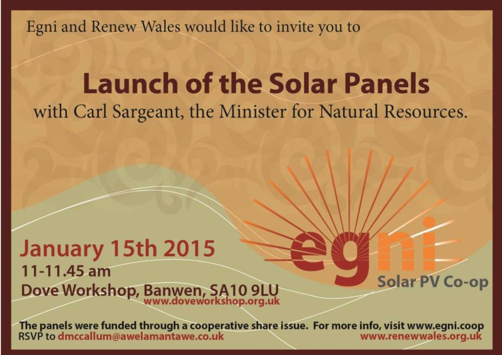 Egni and Renew Wales would like to invite you to Launch of the Solar Panels with Carl Sargeant, the Minister for Natural Resources. January 15th 2015, 11 – 11:45 am, Dove Workshop, Banwen, SA10 9LU